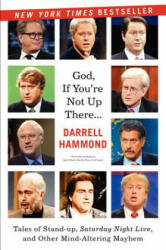 God, If You're Not Up There. . . : Tales of Stand-Up, Saturday Night Live, and Other Mind-Altering Mayhem (2012)
