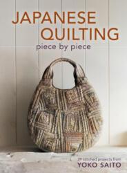 Japanese Quilting Piece by Piece - Yoko Saito (2012)
