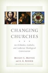 Changing Churches - An Orthodox, Catholic and Lutheran Theological Conversation (2012)