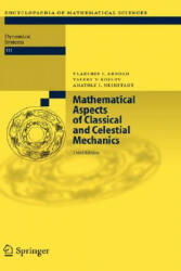 Mathematical Aspects of Classical and Celestial Mechanics - Vladimir I. Arnold, Valery V. Kozlov, Anatoly I. Neishtadt (2006)