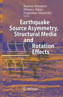 Earthquake Source Asymmetry, Structural Media and Rotation Effects (2010)