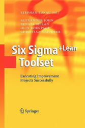 Six Sigma+lean Toolset - Executing Improvement Projects Successfully (2010)