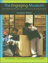 The Engaging Museum: Developing Museums for Visitor Involvement - Developing Museums for Visitor Involvement (2005)