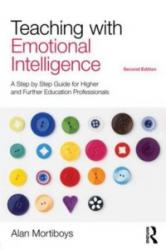 Teaching with Emotional Intelligence - A Step-by-Step Guide for Higher and Further Education Professionals (2011)