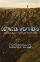 Between Weathers - Travels in 21st Century Shetland (2008)