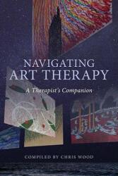 Navigating Art Therapy - Chris Wood (2010)