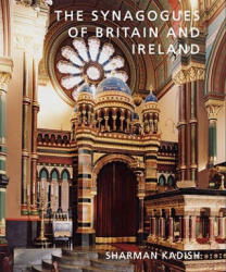 Synagogues of Britain and Ireland - An Architectural and Social History (2011)