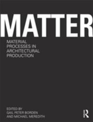 Matter: Material Processes in Architectural Production (2011)