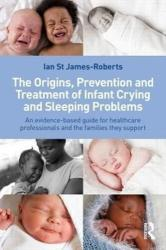 Origins, Prevention and Treatment of Infant Crying and Sleeping Problems - An Evidence-Based Guide for Healthcare Professionals and the Families They (2012)