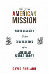 Great American Mission - Modernization and the Construction of an American World Order (2011)