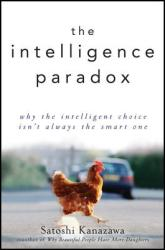 The Intelligence Paradox: Why the Intelligent Choice Isn't Always the Smart One (2012)
