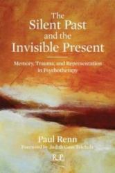 Silent Past and the Invisible Present - Memory, Trauma, and Representation in Psychotherapy (2012)