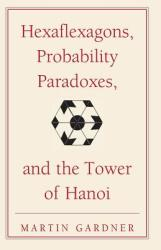 Hexaflexagons Probability Paradoxes and the Tower of Hanoi - Martin Gardner's First Book of Mathematical Puzzles and Games (2011)