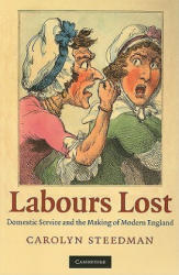 Labours Lost - Domestic Service and the Making of Modern England (2011)