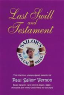 Last Swill and Testament - The Hilarious, Unexpurgated Memoirs of Paul 'Sailor' Vernon, Blues Fanatic, Rare Record Dealer, Ligger, Erstwhile Bon Vive (2008)