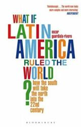 What If Latin America Ruled the World? - How the South Will Take the North into the 22nd Century (2011)