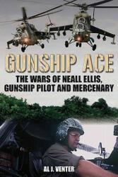 Gunship Ace - The Wars of Neall Ellis, Gunship Pilot and Mercenary (2011)