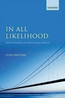 In All Likelihood - Statistical Modelling and Inference Using Likelihood (2013)