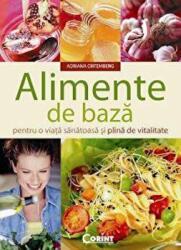Alimente de baza pentru o viata sanatoasa si plina de vitalitate (ISBN: 9789731355924)
