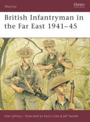 British Infantryman in the Far East 1941-45 - Alan Jeffreys (2003)