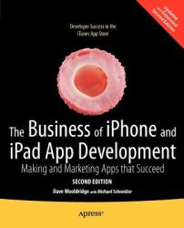 The Business of Iphone and Ipad App Development: Making and Marketing Apps That Succeed (2011)