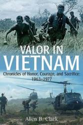 Valor in Vietnam - Allen Clark (2012)