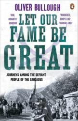 Let Our Fame be Great - Journeys Among the Defiant People of the Caucasus (2011)
