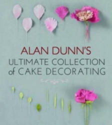 Alan Dunn's Ultimate Collection of Cake Decorating (2012)