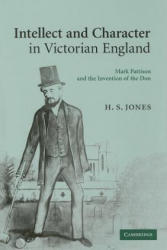 Intellect and Character in Victorian England - H. S. Jones (2006)