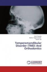 Temperomandibular Disorder (TMD) And Orthodontics - Amit Prakash, Babita Raghuwanshi, Sonali Rai (2013)