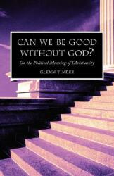 Can We Be Good Without God? on the Political Meaning of Christianity (2007)