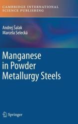 Manganese in Powder Metallurgy Steels - Andrej Salak, Marcela Selecká, Ahmed Abdelgawad (2012)
