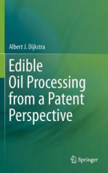 Edible Oil Processing from a Patent Perspective - Albert J. Dijkstra (2013)