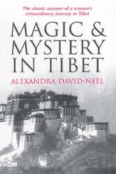 Magic and Mystery in Tibet - Alexandra David-Neel (2007)