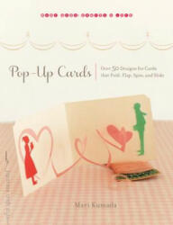 Pop-Up Cards: Over 50 Designs for Cards That Fold, Flap, Spin, and Slide (2012)