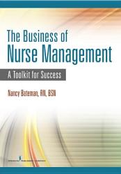The Business of Nurse Management: A Toolkit for Success (2012)