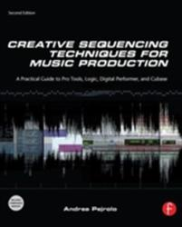 Creative Sequencing Techniques for Music Production - Andrea Pejrolo (2011)