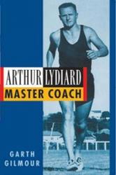 Arthur Lydiard - Garth Gilmour (2004)