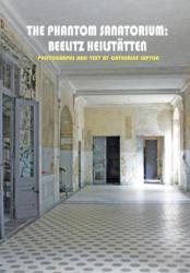 Phantom Sanatorium - Beelitz Heilstatten - Catherine Lupton, Beelitz Heilstatten (2013)
