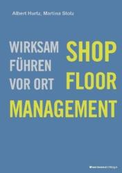 Shop-Floor-Management - Albert Hurtz, Martina Stolz (2013)
