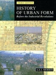 History of Urban Form Before the Industrial Revolution - A E J Morris (2003)