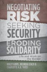 Negotiating Risk, Seeking Solidarity, Eroding Security - Life and Work on the Border (2013)