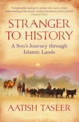 Stranger to History - A Son's Journey Through Islamic Lands (2010)