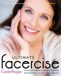 Ultimate Facercise: The Complete and Balanced Muscle-Toning Program for Renewed Vitality and a More Youthful Appearance (2011)