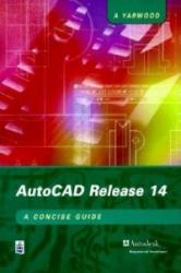 AutoCAD Release 14: A Concise Guide - Alf Yarwood (2003)