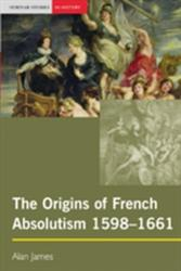 Origins of French Absolutism, 1598-1661 (2004)