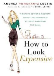 How to Look Expensive - Andrea Pomerantz Lustig (2012)
