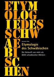 Etymologie des Schwäbischen - Hermann Wax, Kurt Widmaier, Wolfgang Schürle (2011)