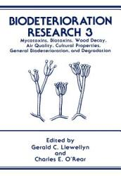 Biodeterioration Research - Mycotoxins, Biotoxins, Wood Decay, Air Quality, Cultural Properties, General Biodeterioration, and Degradation (1991)