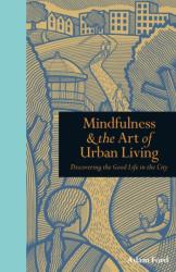 Mindfulness & the Art of Urban Living - Adam Ford (2013)